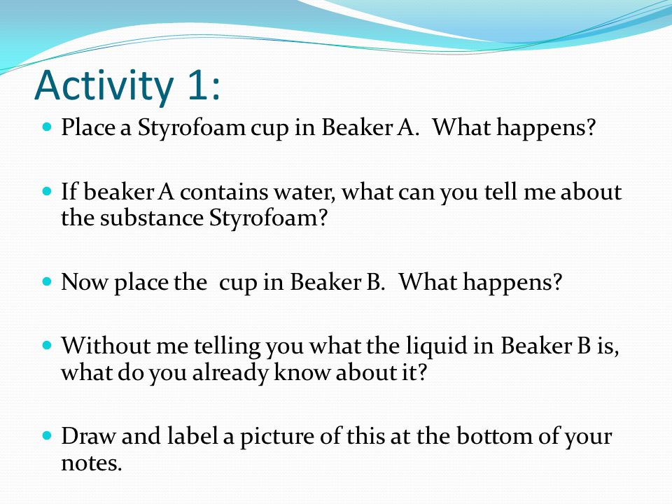 Activity 1: Place a Styrofoam cup in Beaker A. What happens