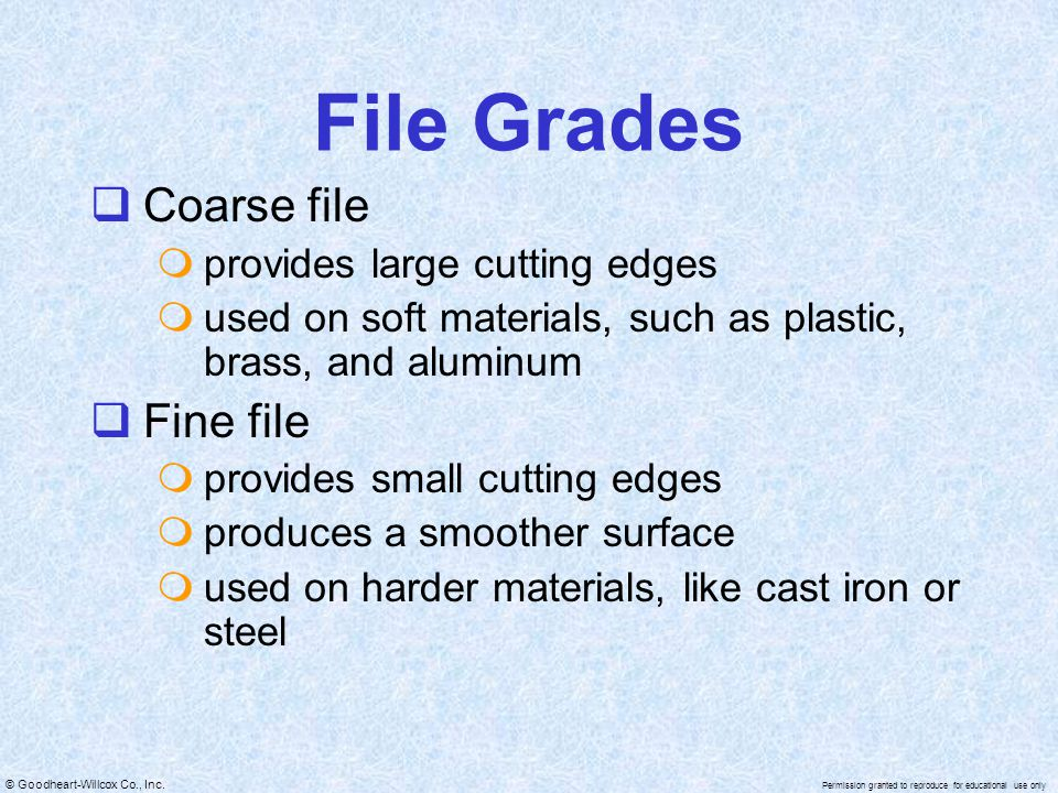 File Grades Coarse file Fine file provides large cutting edges