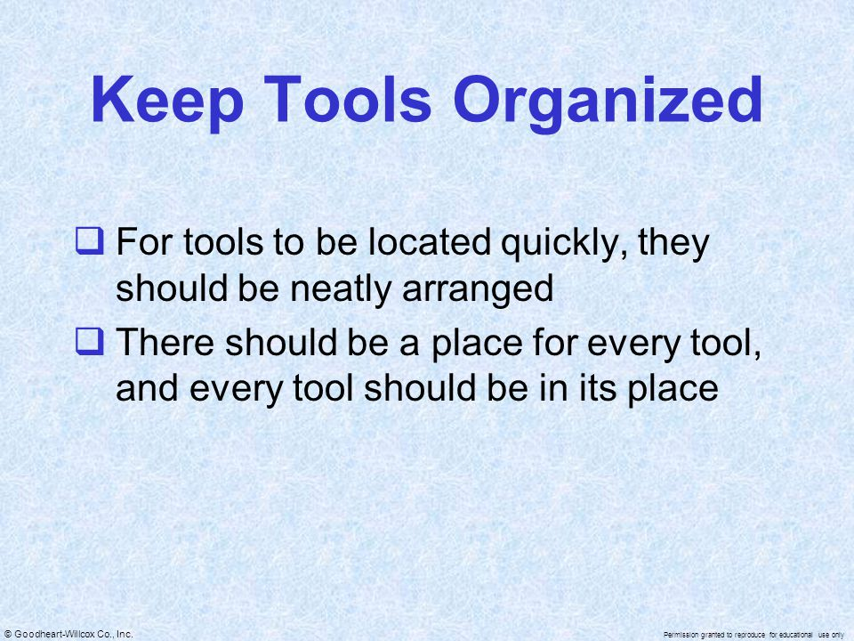 Keep Tools Organized For tools to be located quickly, they should be neatly arranged.