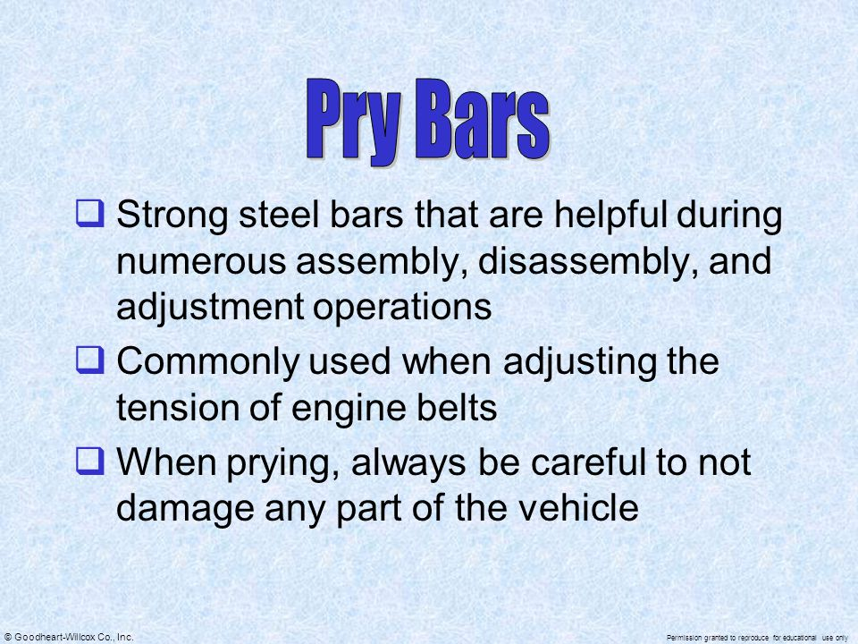 Pry Bars Strong steel bars that are helpful during numerous assembly, disassembly, and adjustment operations.