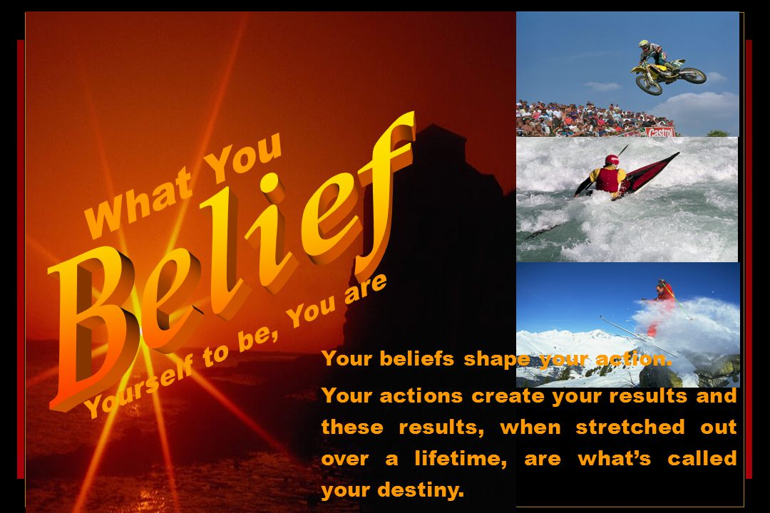 What You Belief Yourself to be, You are
