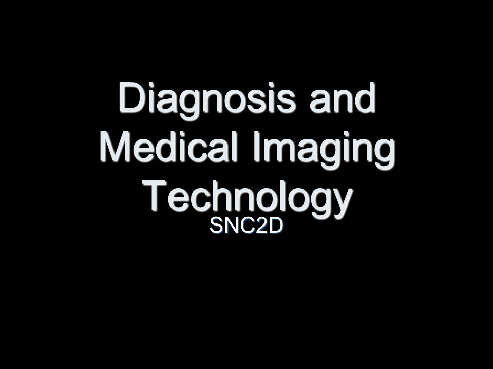Diagnosis and Medical Imaging Technology