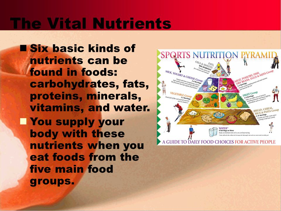 The Vital Nutrients Six basic kinds of nutrients can be found in foods: carbohydrates, fats, proteins, minerals, vitamins, and water.