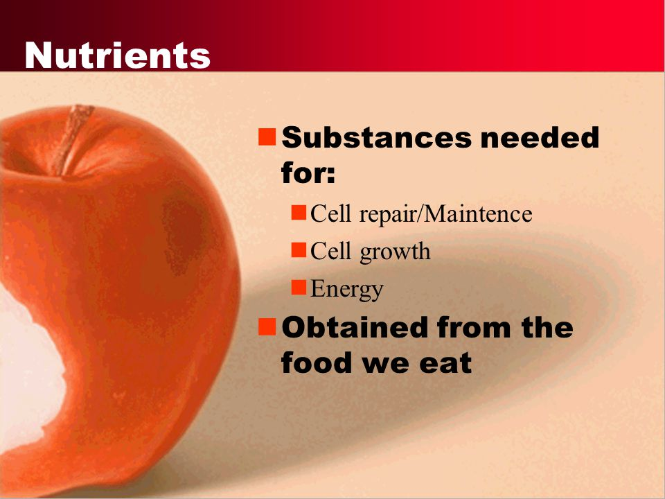 Nutrients Substances needed for: Obtained from the food we eat