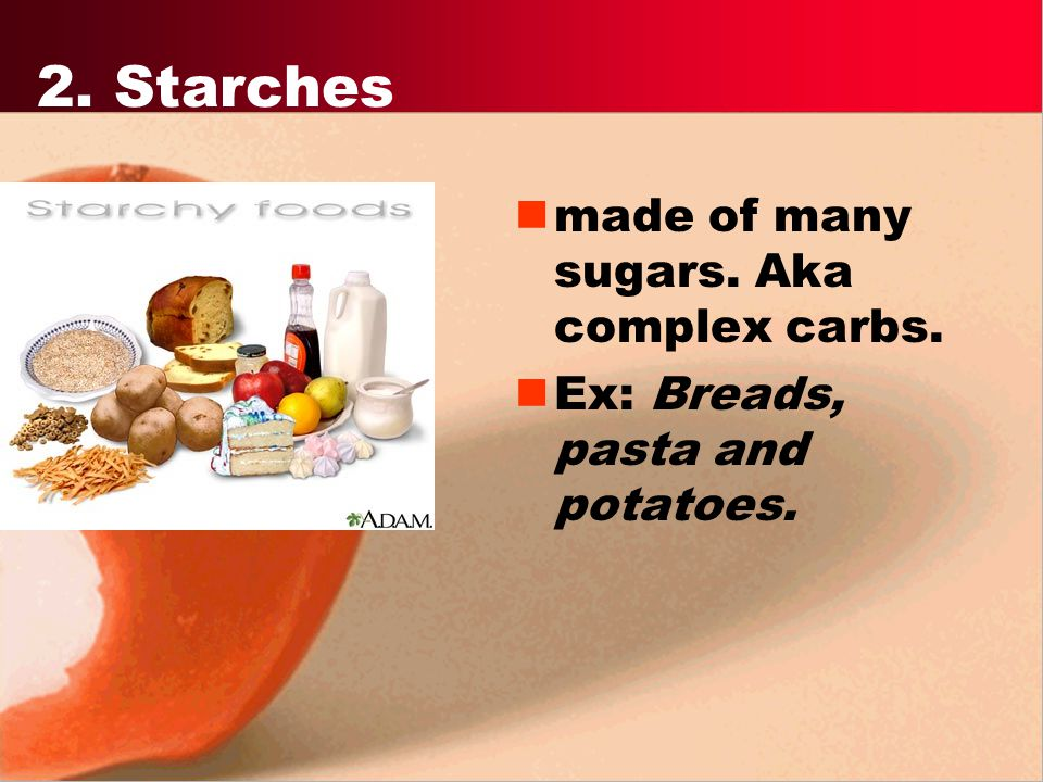 2. Starches made of many sugars. Aka complex carbs.