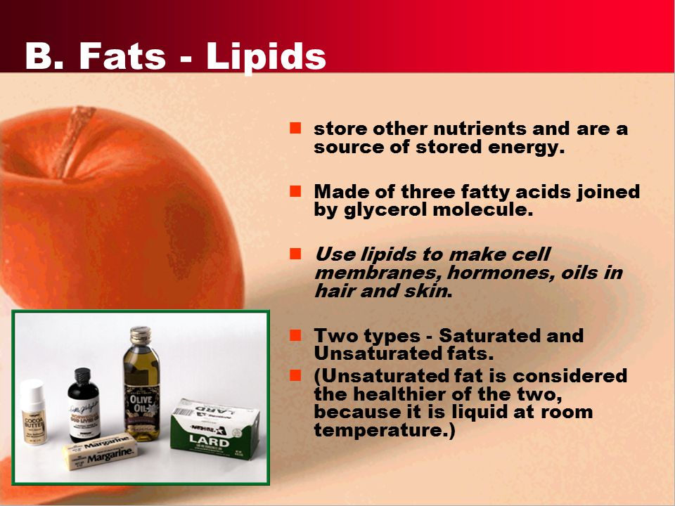 B. Fats - Lipids store other nutrients and are a source of stored energy. Made of three fatty acids joined by glycerol molecule.