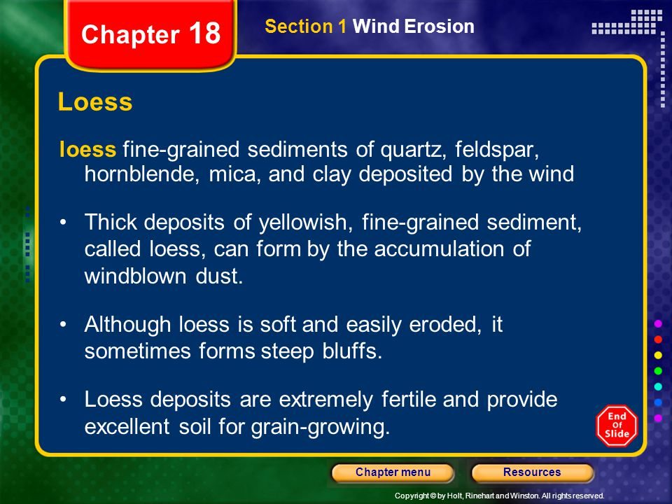 Chapter 18 Section 1 Wind Erosion. Loess. loess fine-grained sediments of quartz, feldspar, hornblende, mica, and clay deposited by the wind.