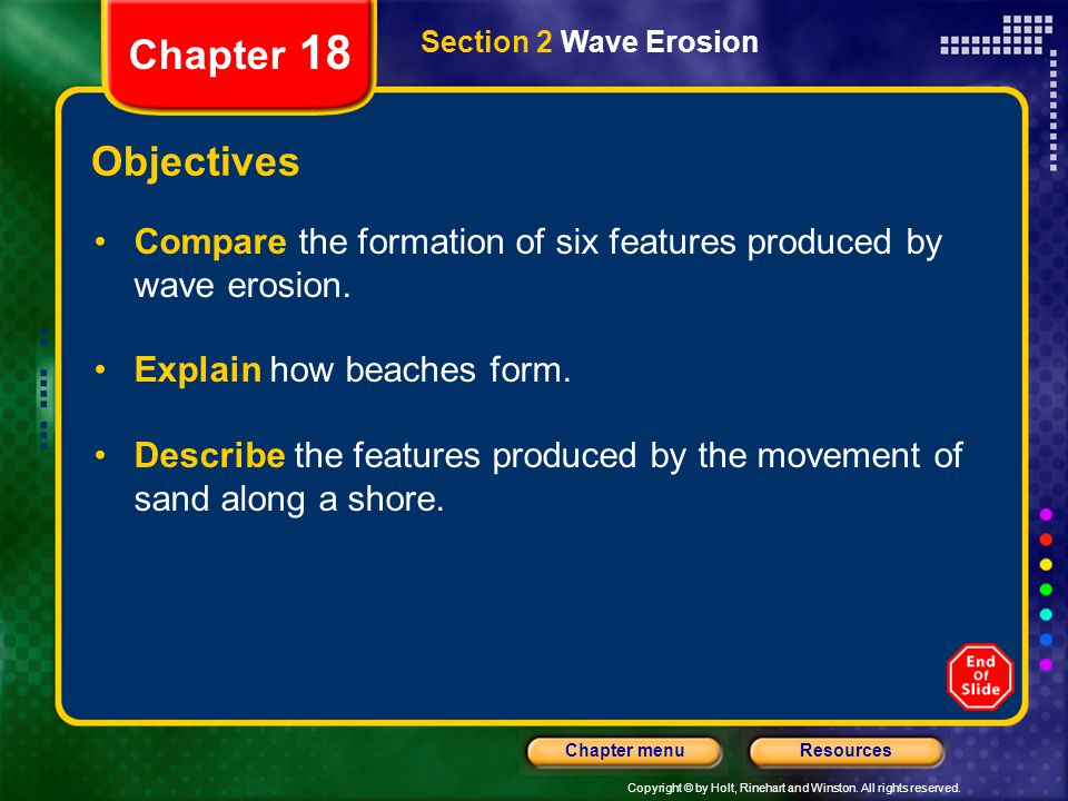 Chapter 18 Section 2 Wave Erosion. Objectives. Compare the formation of six features produced by wave erosion.