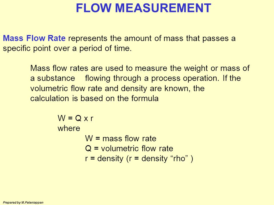 FLOW MEASUREMENT Mass Flow Rate represents the amount of mass that passes a specific point over a period of time.