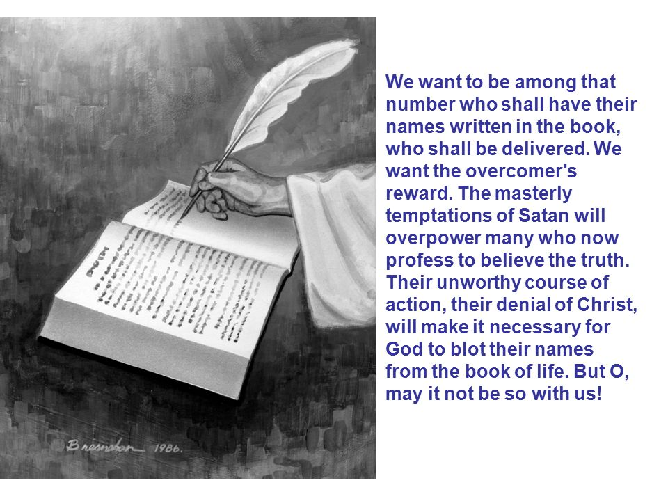 We want to be among that number who shall have their names written in the book, who shall be delivered.
