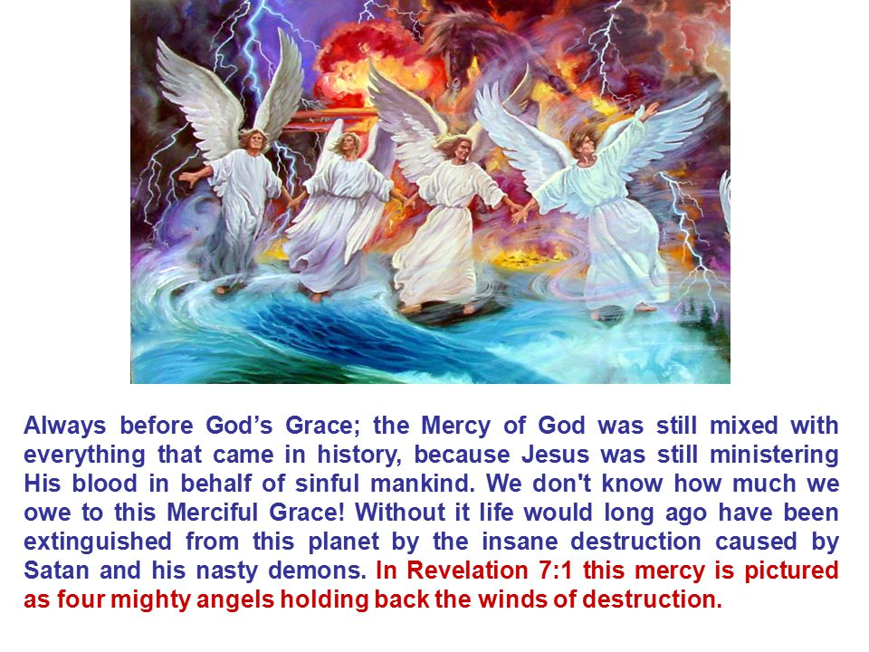 Always before God's Grace; the Mercy of God was still mixed with everything that came in history, because Jesus was still ministering His blood in behalf of sinful mankind.