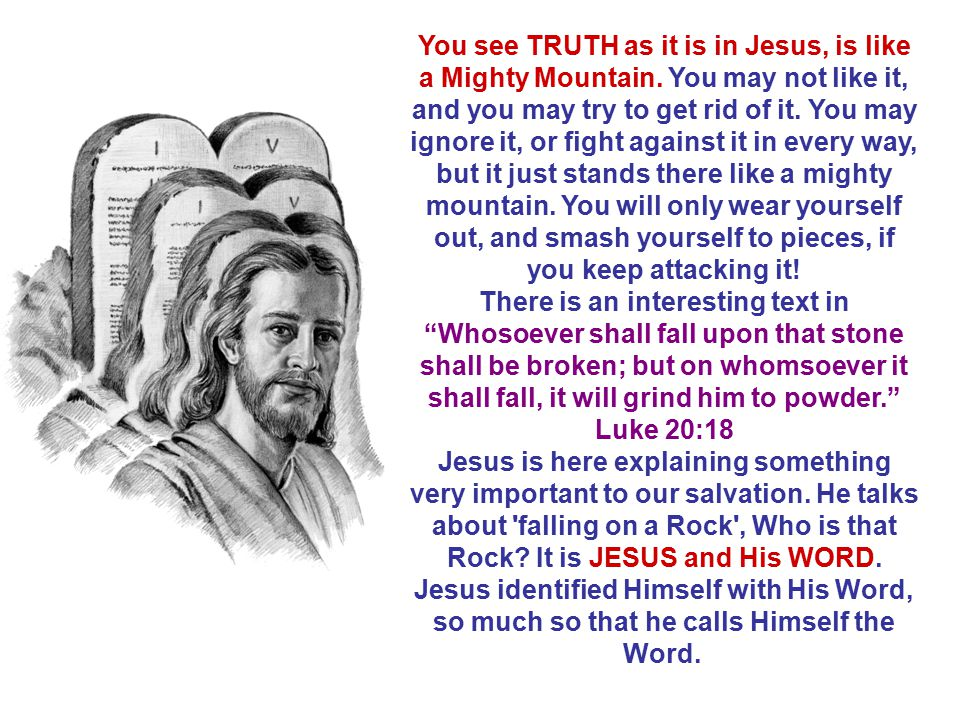 You see TRUTH as it is in Jesus, is like a Mighty Mountain