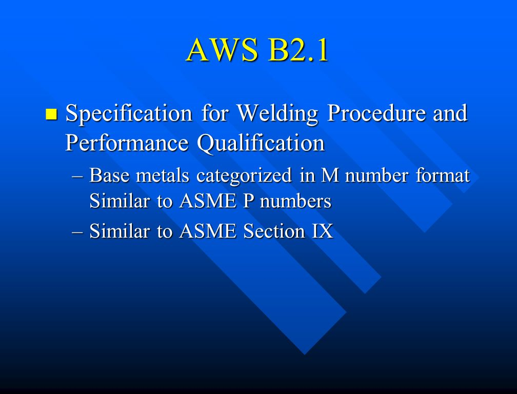 AWS B2.1 Specification for Welding Procedure and Performance Qualification. Base metals categorized in M number format Similar to ASME P numbers.