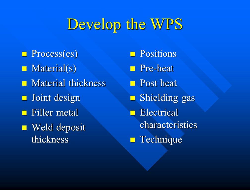 Develop the WPS Process(es) Material(s) Material thickness
