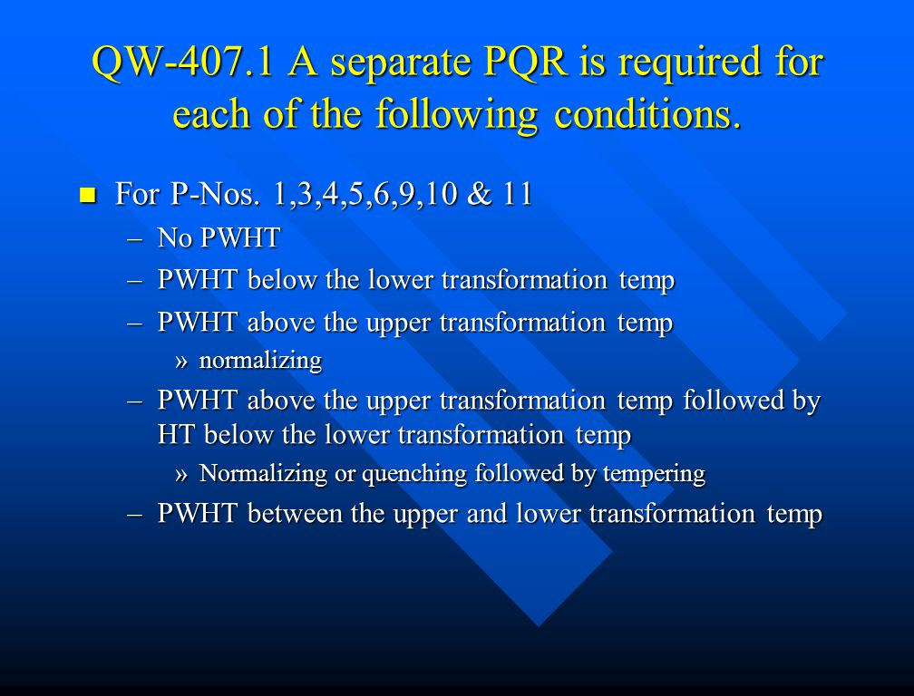QW-407.1 A separate PQR is required for each of the following conditions.