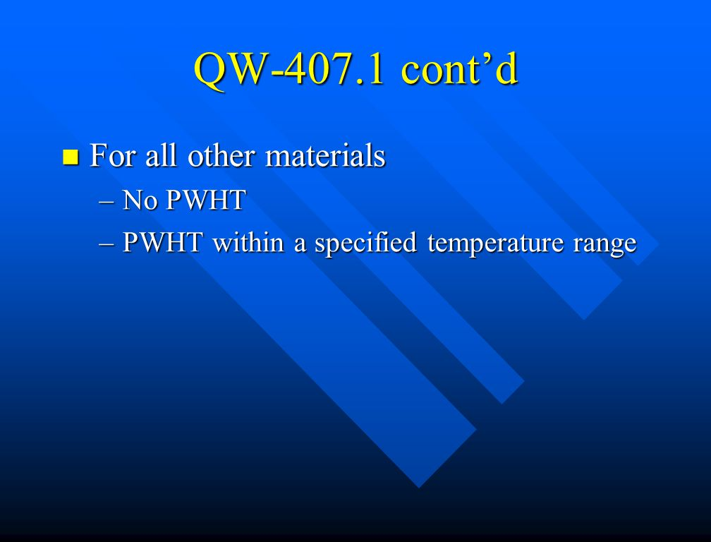 QW-407.1 cont'd For all other materials No PWHT