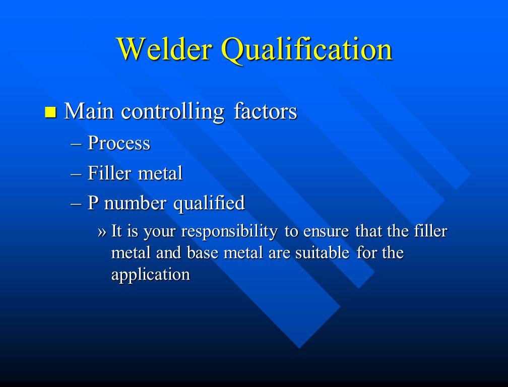Welder Qualification Main controlling factors Process Filler metal