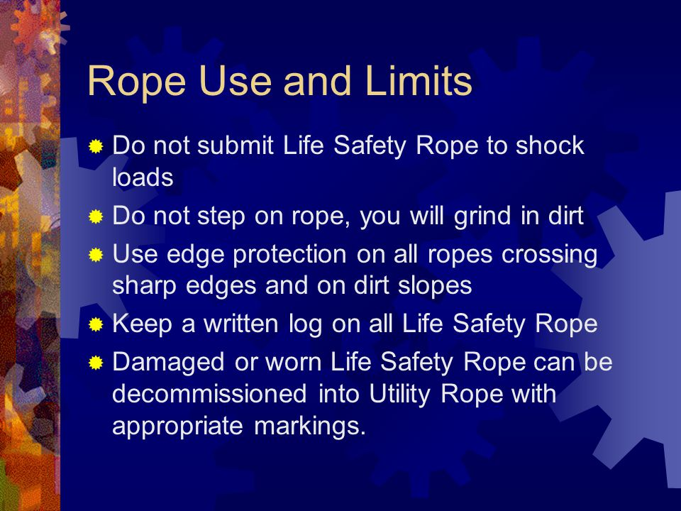 Rope Use and Limits Do not submit Life Safety Rope to shock loads