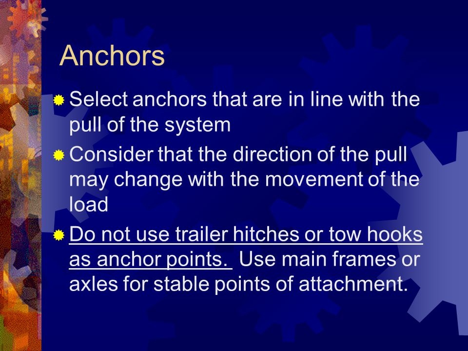 Anchors Select anchors that are in line with the pull of the system