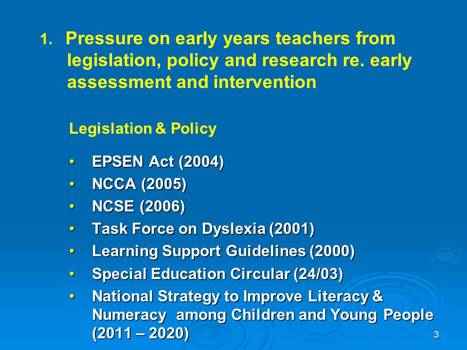 1. Pressure on early years teachers from legislation, policy and research re. early assessment and intervention