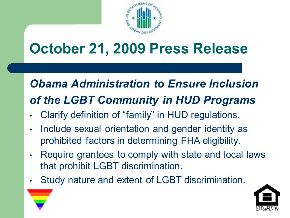 October 21, 2009 Press Release Obama Administration to Ensure Inclusion. of the LGBT Community in HUD Programs.