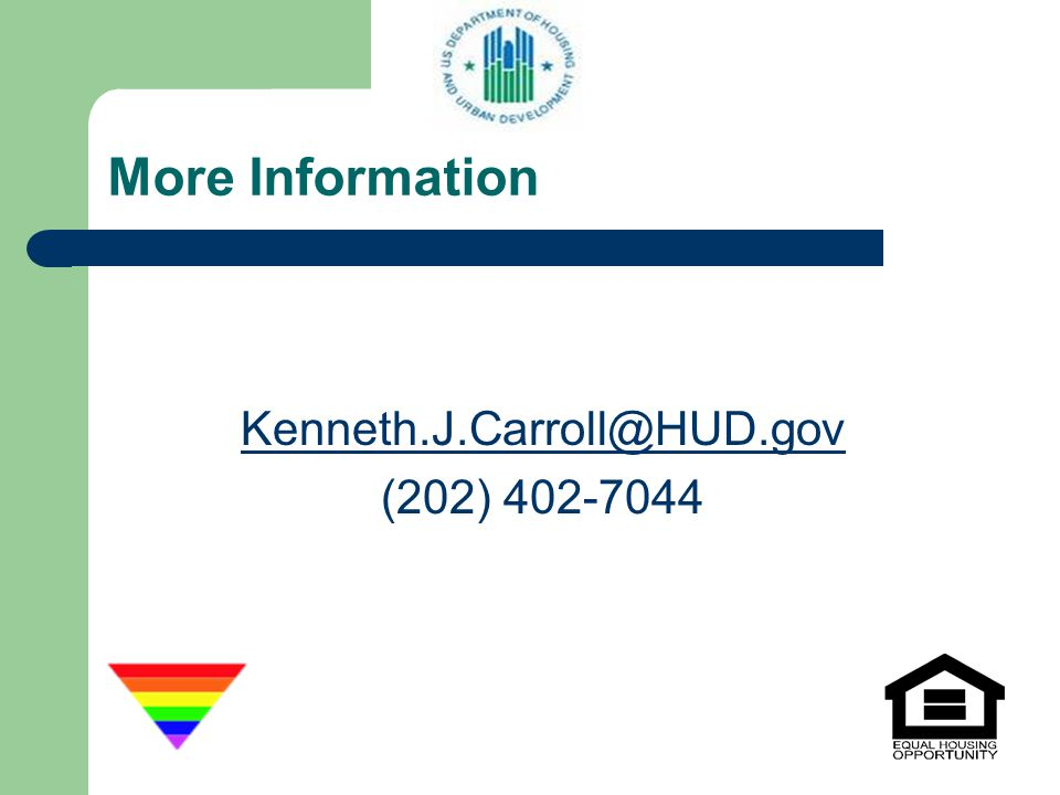 More Information Kenneth.J.Carroll@HUD.gov (202) 402-7044
