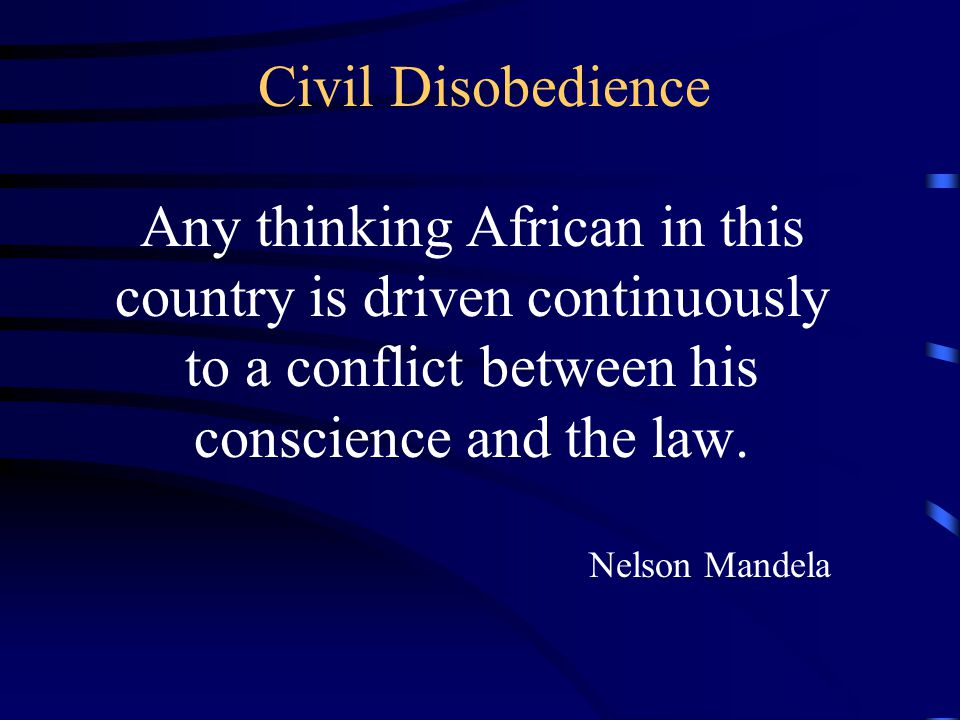 Civil Disobedience Any thinking African in this country is driven continuously to a conflict between his conscience and the law.