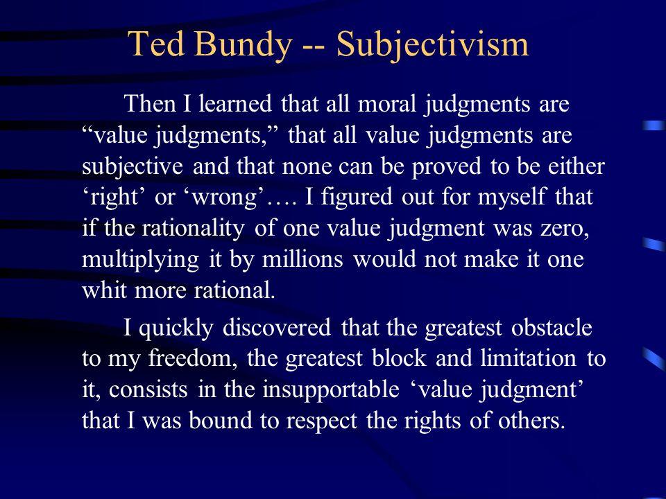 Ted Bundy -- Subjectivism
