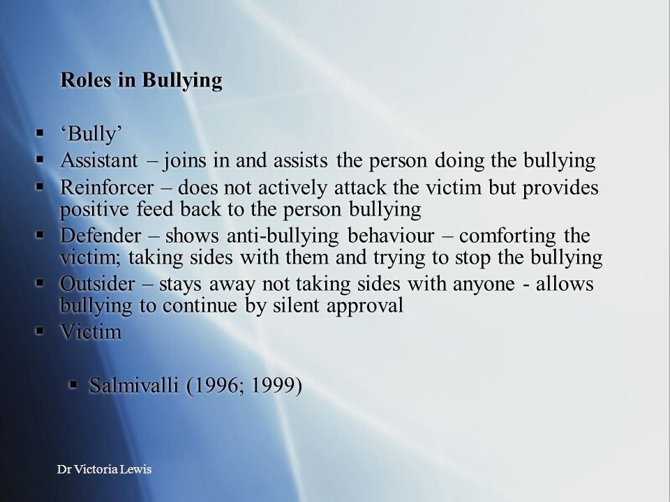 Assistant – joins in and assists the person doing the bullying
