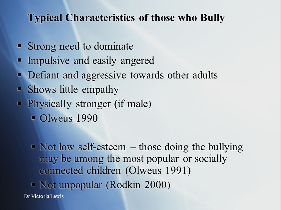 Typical Characteristics of those who Bully Strong need to dominate