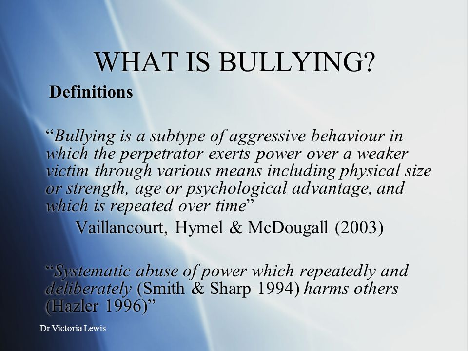 WHAT IS BULLYING Definitions.