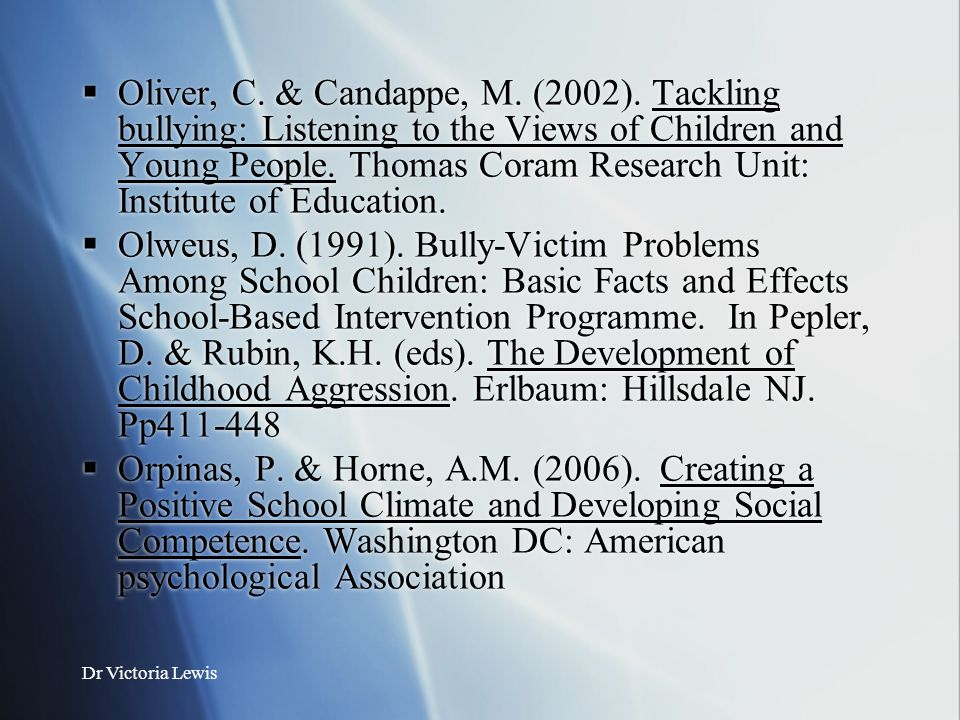 Oliver, C. & Candappe, M. (2002). Tackling bullying: Listening to the Views of Children and Young People. Thomas Coram Research Unit: Institute of Education.