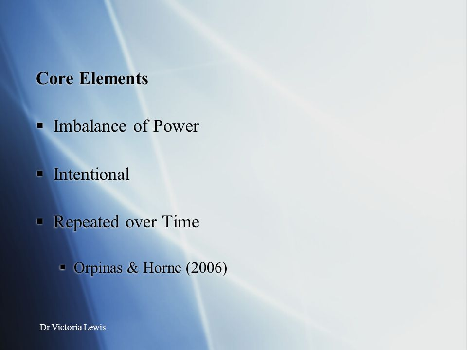 Core Elements Imbalance of Power Intentional Repeated over Time