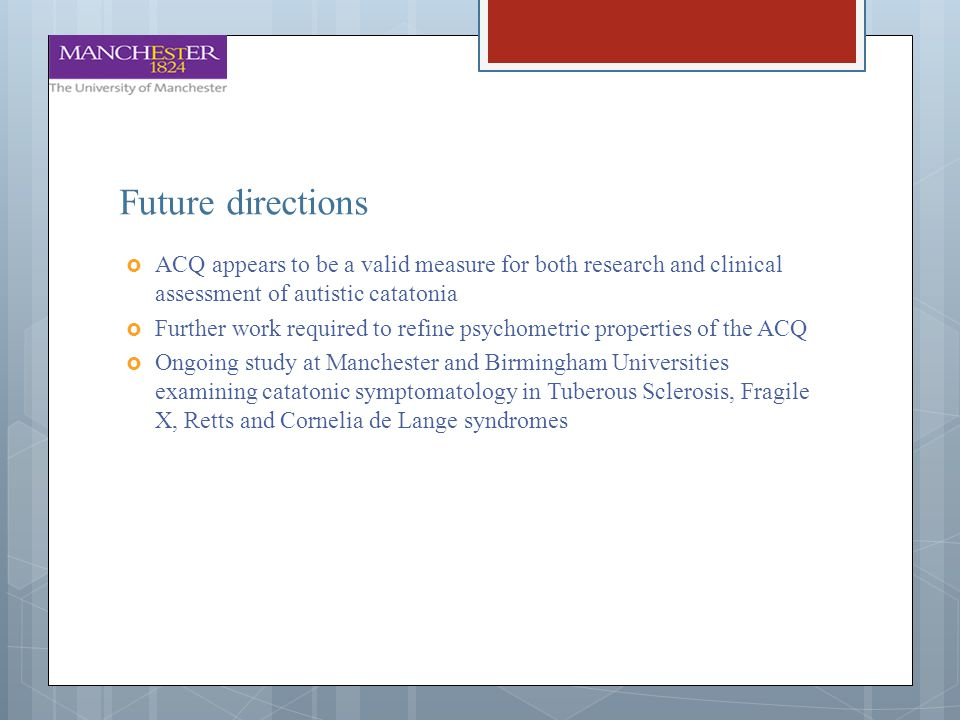 Future directions ACQ appears to be a valid measure for both research and clinical assessment of autistic catatonia.