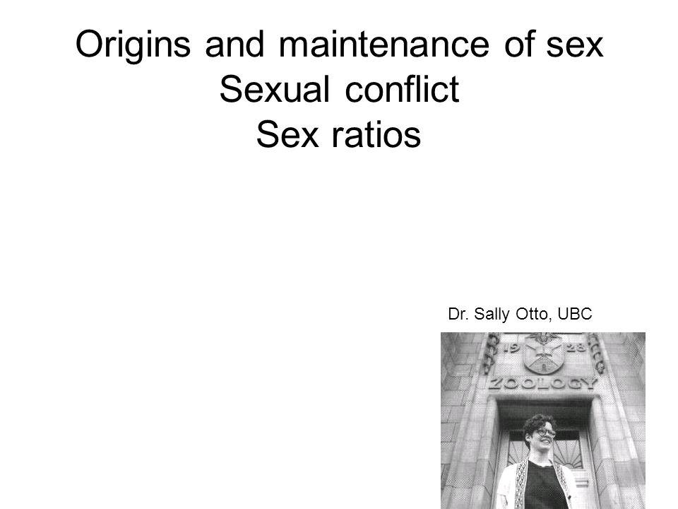 Origins and maintenance of sex Sexual conflict Sex ratios
