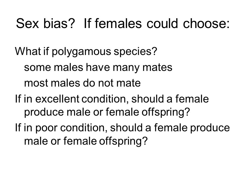 Sex bias If females could choose:
