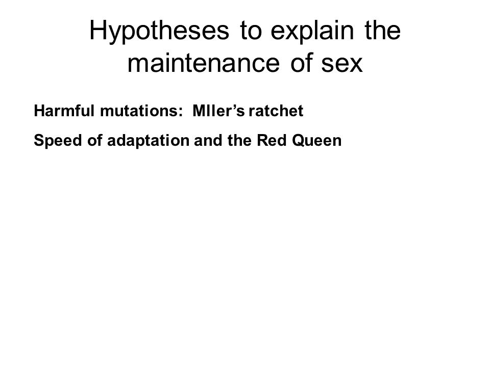 Hypotheses to explain the maintenance of sex
