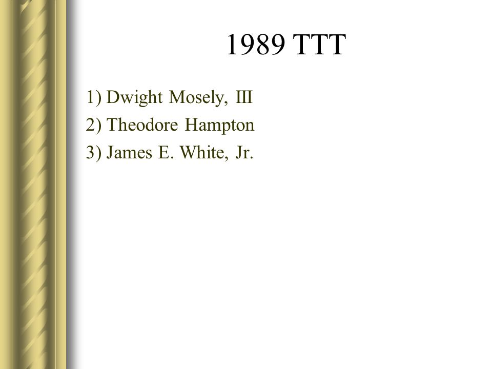 1989 TTT 1) Dwight Mosely, III 2) Theodore Hampton