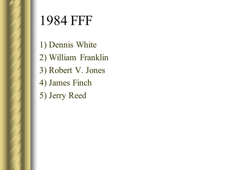 1984 FFF 1) Dennis White 2) William Franklin 3) Robert V. Jones
