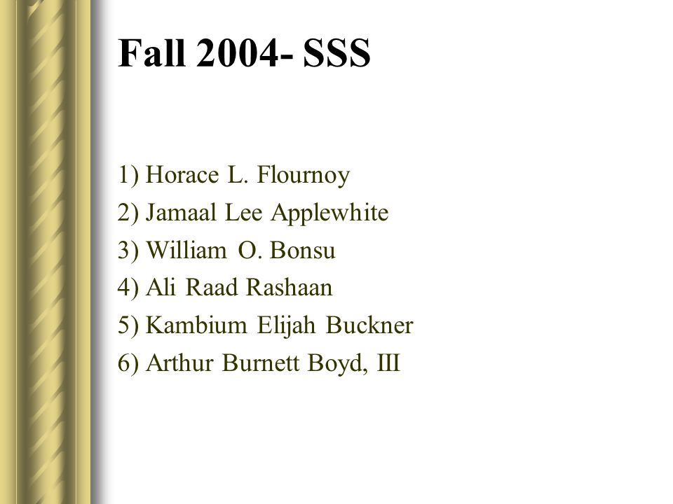 Fall 2004- SSS 1) Horace L. Flournoy 2) Jamaal Lee Applewhite