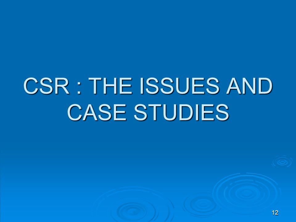 CSR : THE ISSUES AND CASE STUDIES