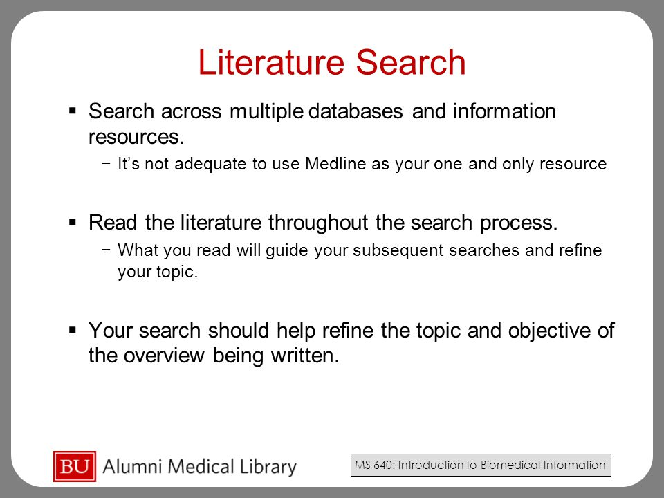 Literature Search Search across multiple databases and information resources. It's not adequate to use Medline as your one and only resource.