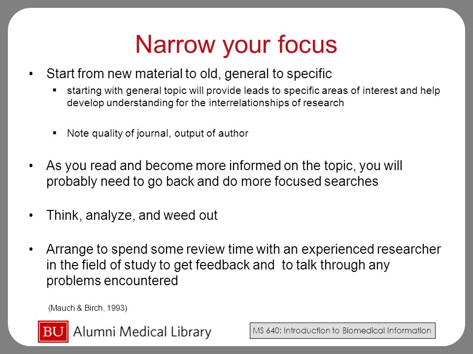 Narrow your focus Start from new material to old, general to specific