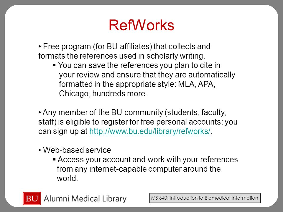 RefWorks Free program (for BU affiliates) that collects and formats the references used in scholarly writing.