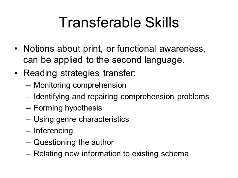 Transferable Skills Notions about print, or functional awareness, can be applied to the second language.