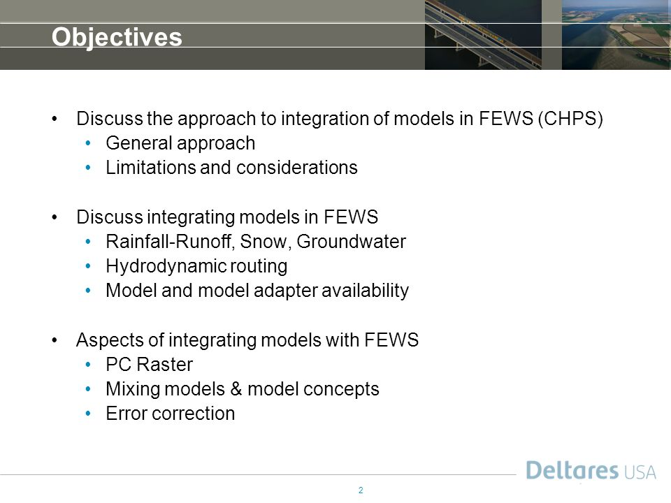 Objectives Discuss the approach to integration of models in FEWS (CHPS) General approach. Limitations and considerations.