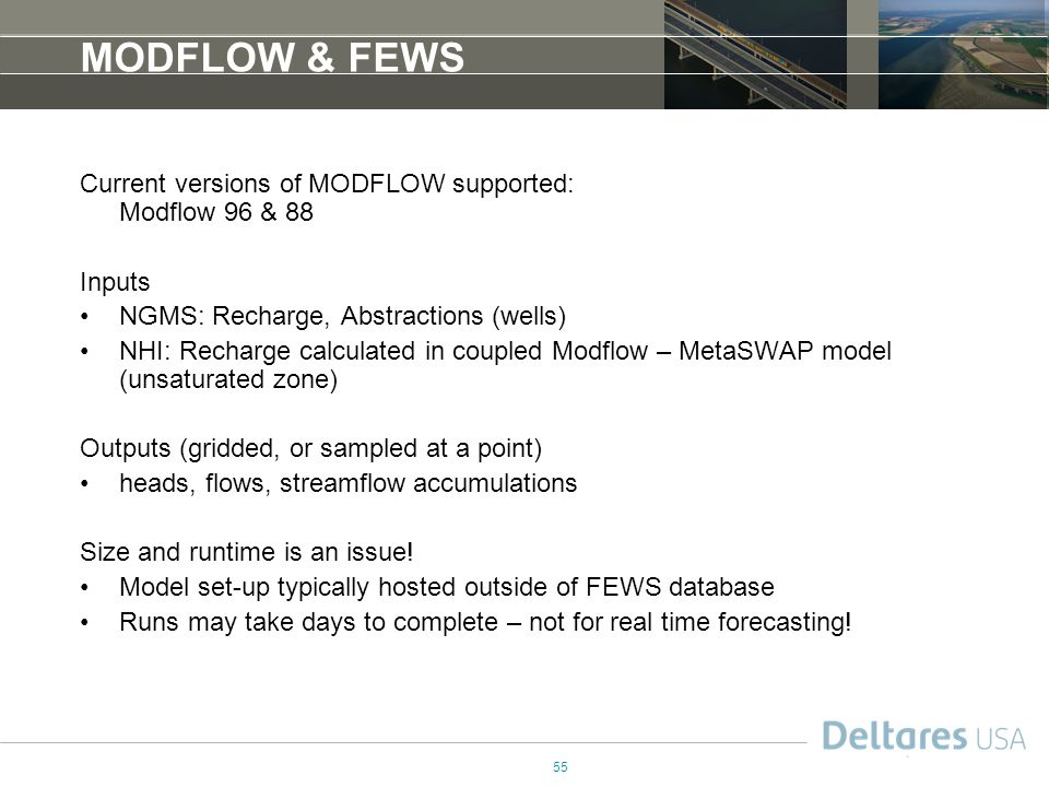 MODFLOW & FEWS Current versions of MODFLOW supported: Modflow 96 & 88