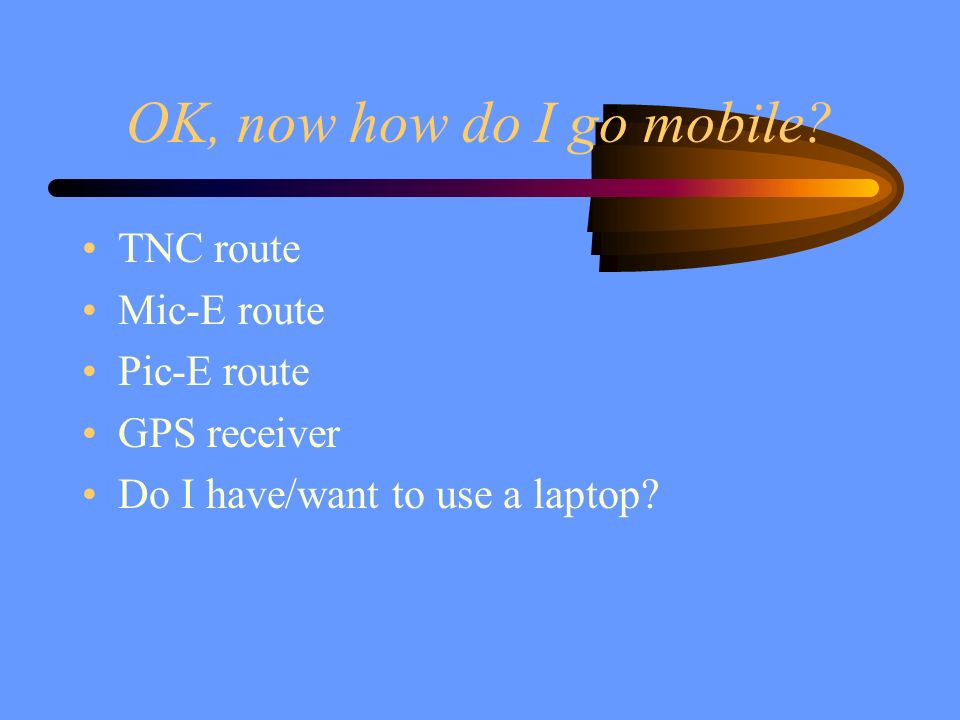 OK, now how do I go mobile TNC route Mic-E route Pic-E route
