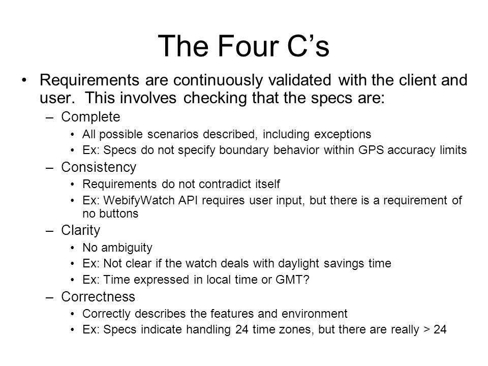 The Four C's Requirements are continuously validated with the client and user. This involves checking that the specs are: