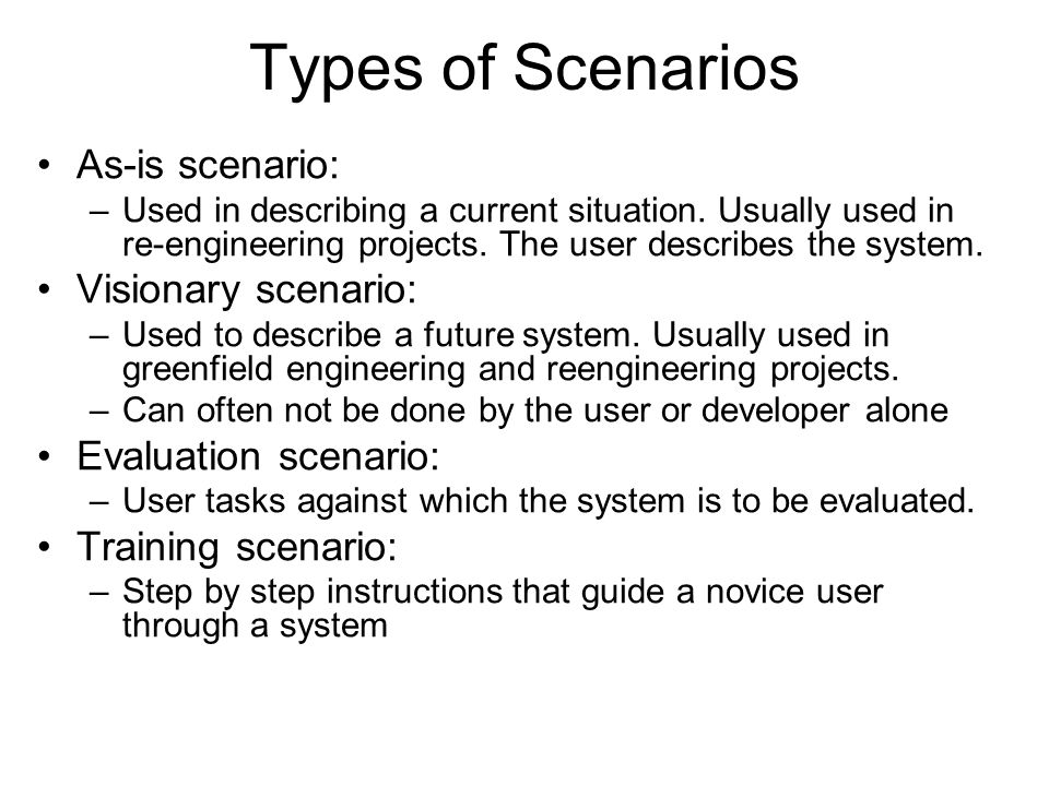 Types of Scenarios As-is scenario: Visionary scenario: